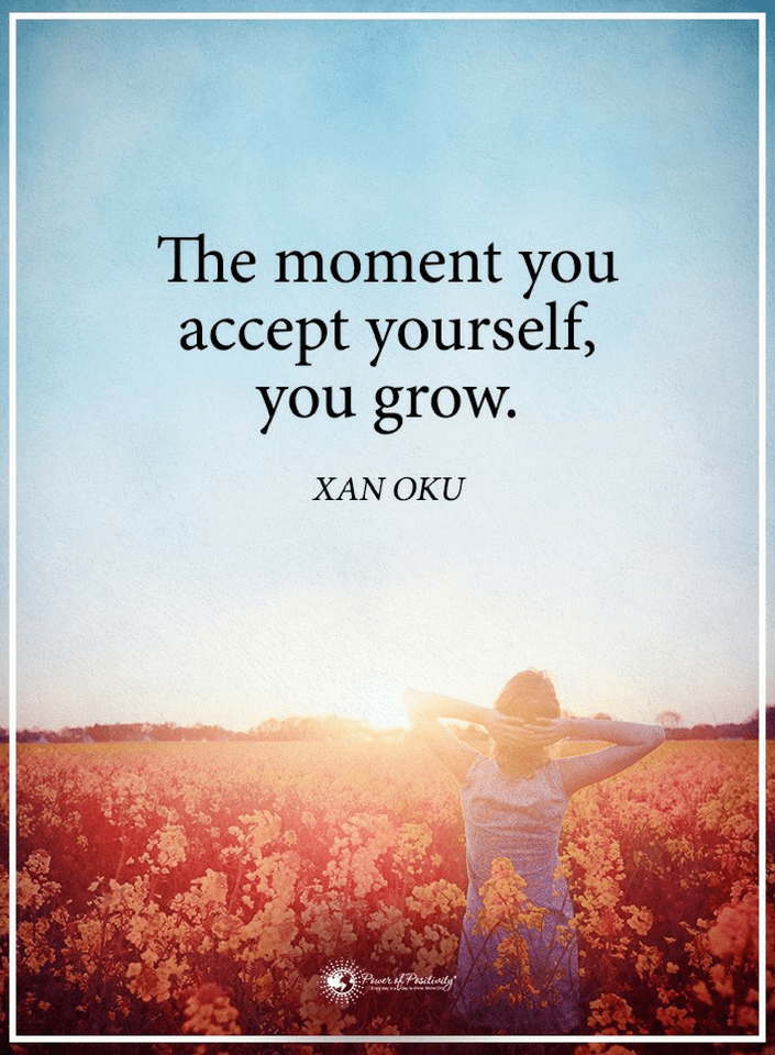 Accept yourself Quotes The moment you accept yourself, you grow