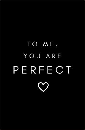 To Me You Are Perfect Love Quotes For Him Romantic Sweet Love Quotes Love Quotes For Him