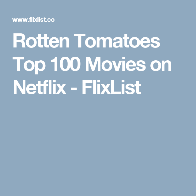 Rotten Tomatoes Top 100 Movies On Netflix Flixlist Rotten Tomatoes Rotten Netflix