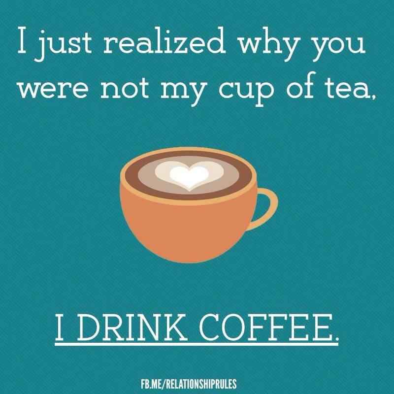 Your Not My Cup Of Tea Quotes