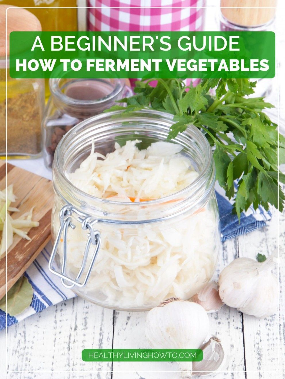 "How To Ferment Vegetables | healthylivinghowto.com ""Consuming probiotics  and fermented foods has numerous possible benefits. Chief among them, a  healthier ..."