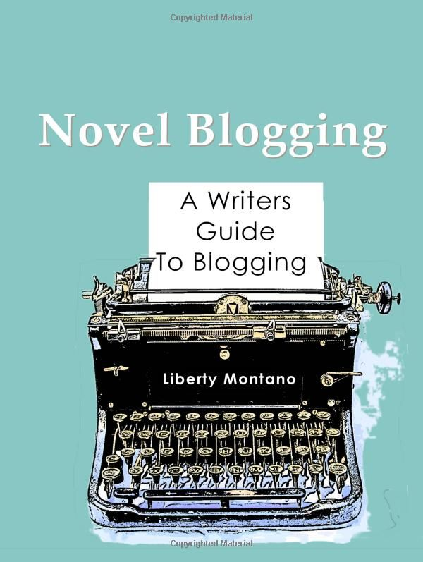 Novel Blogging: A Writers Guide to Blogging:  Liberty Montano