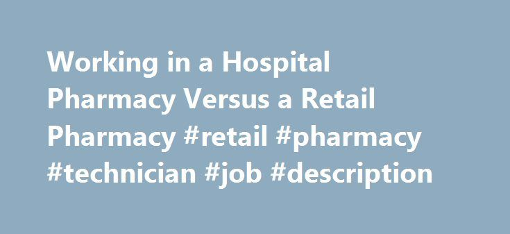 Working In A Hospital Pharmacy Versus A Retail Pharmacy Retail
