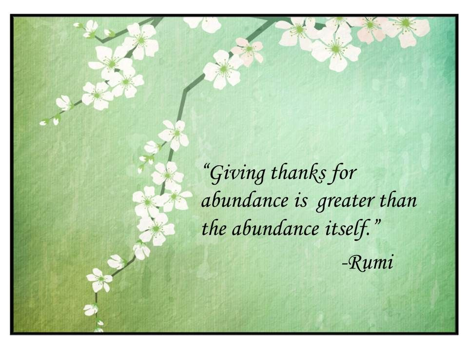 Giving Thanks Quotes Giving Thanks For Abundance Is Greater Than The Abundance Itself .