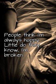 People always think I'm happy... #broken #inside