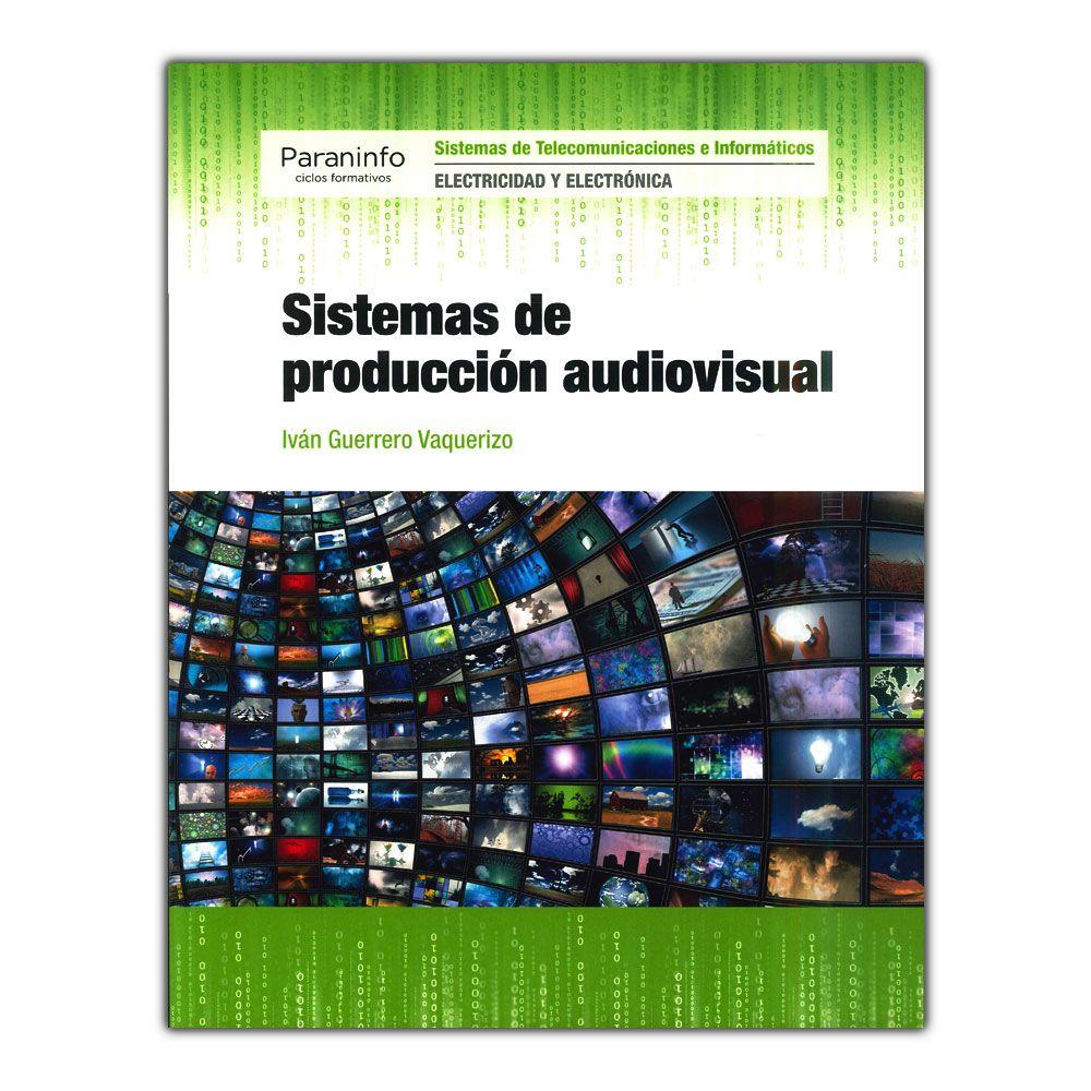 Sistemas De Producción Audiovisual Iván Guerrero Vaquerizo Ediciones Paraninfo Www Librosyeditor Producción Audiovisual Audiovisual Ingenieria Electronica