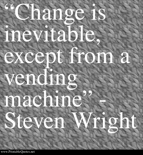 Inevitable Change Steven Wright Funny Quotes One Liner