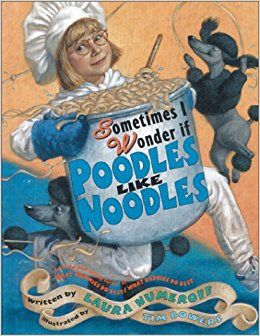 (Own) Sometimes I wonder if Poodles like Noodles by Laura Numeroff - simple rhyming poetry