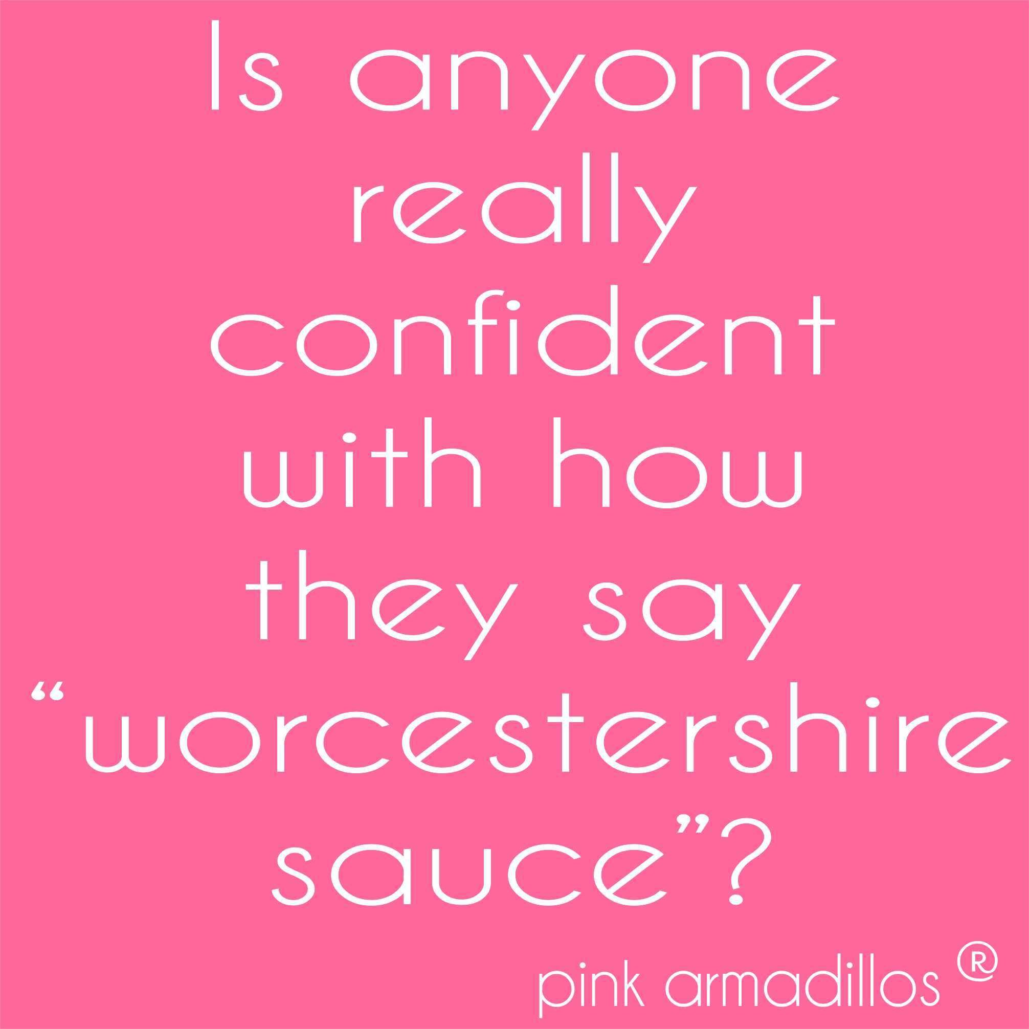 Nope Are You Confident In Your Pronunciation Of Worcestershire Lol Funny Humor Pinkarmadillos Mom Laughter Therapy Funny Quotes Just For Laughs