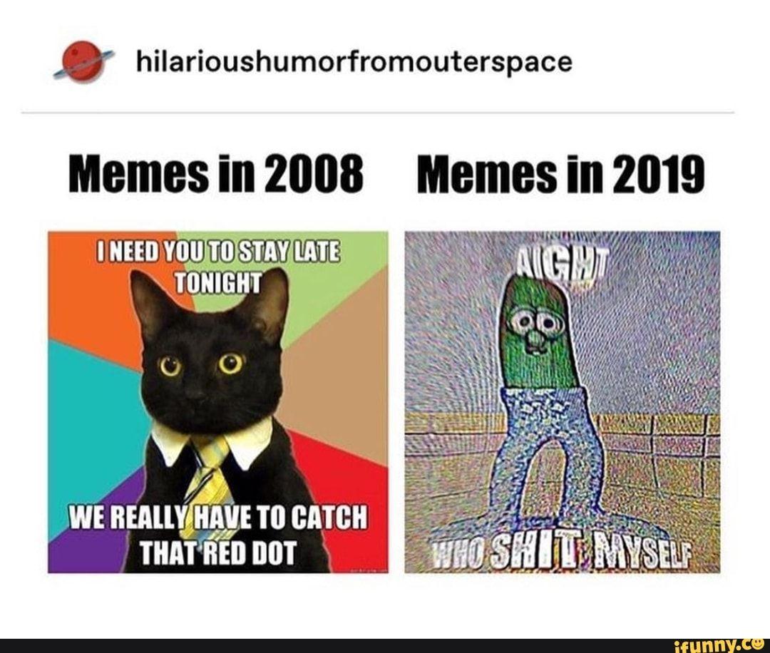 Hilarioushumorfromouterspace Memes Ill 2008 Memes Iii 2019 Ifunny Memes Stupid Funny Memes Haha Funny