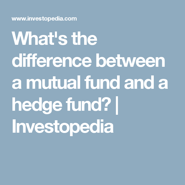 Whats The Difference Between A Mutual Fund And A Hedge Fund