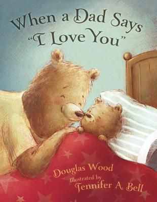 """How do you like to hear """"I love you""""? This cozy picture book shows all the ways dads can say it best."""