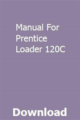 Manual For Prentice Loader 120C | tempcesnebe | Repair