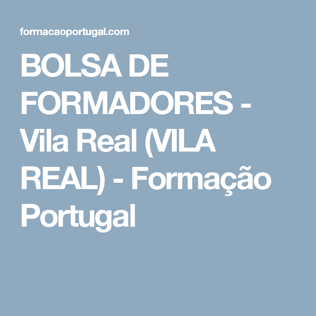 BOLSA DE FORMADORES - Vila Real (VILA REAL) - Formação Portugal