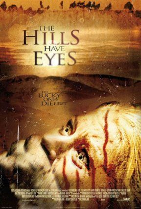 The Hills Have Eyes- This is a cannibal type movie, can't say i really want to go driving out in the dessert any time soon...