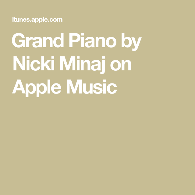 Grand Piano By Nicki Minaj On Apple Music Nicki Minaj Grand Piano Piano