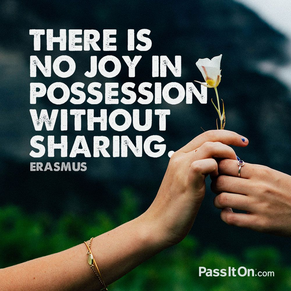 Inspiration Quote There Is No Joy In Possession Without Sharing Desiderius Erasmus Quotes Quotesoftheday Inspir Inspirational Quotes Greed Quotes Quotes