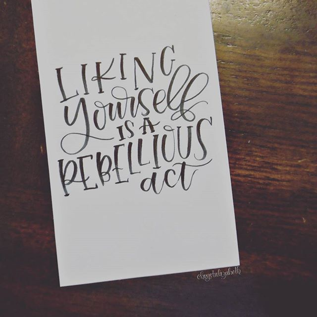 Liking yourself is a rebellious act.