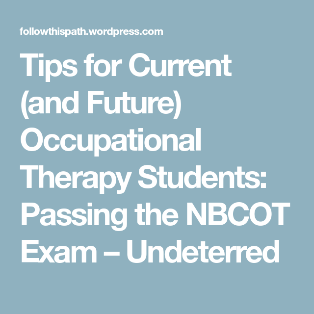 Tips For Current And Future Occupational Therapy Students Passing