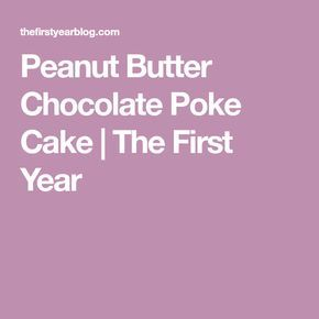 Peanut Butter Chocolate Poke Cake | The First Year #chocolatepeanutbutterpokecake
