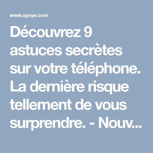 Découvrez 9 astuces secrètes sur votre téléphone. La dernière risque tellement de vous surprendre. - Nouvelles - Ayoye