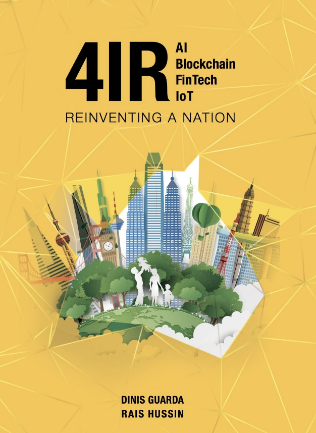 4ir Ai Blockchain Fintech Iot Reinventing A Nation Book By Dinis Guarda And Rais Hussin Fintech Blockchain Iot