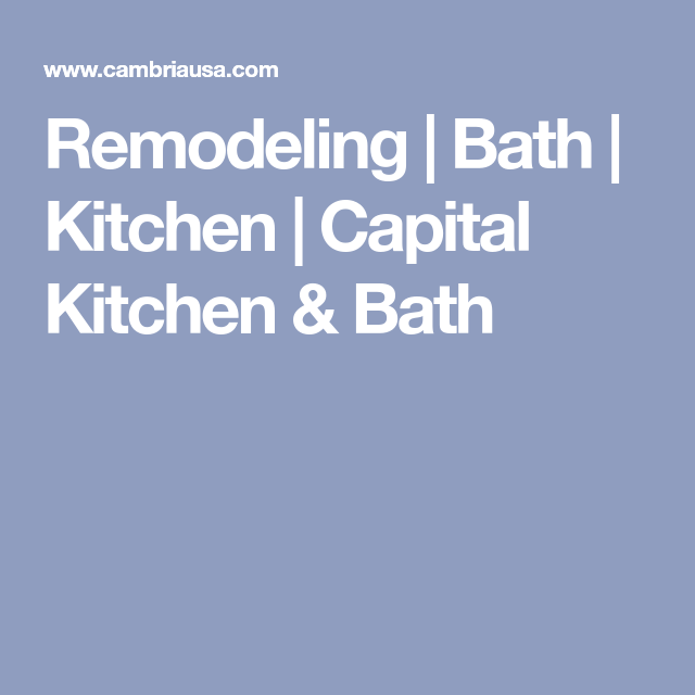 Remodeling | Bath | Kitchen | Capital Kitchen & Bath ...