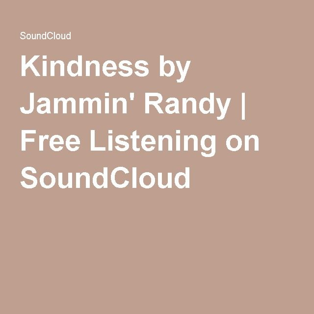 Kindness by Jammin' Randy | Free Listening on SoundCloud