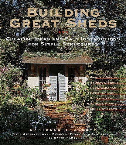 Building Great Sheds: Creative Ideas & Easy Instructions for Simple Structures by Danielle Truscott