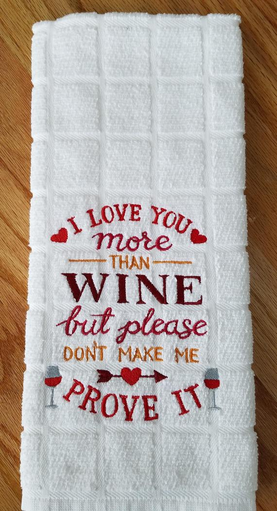 Love You Kitchen Towel I Love You More Than Wine Don T Make Me