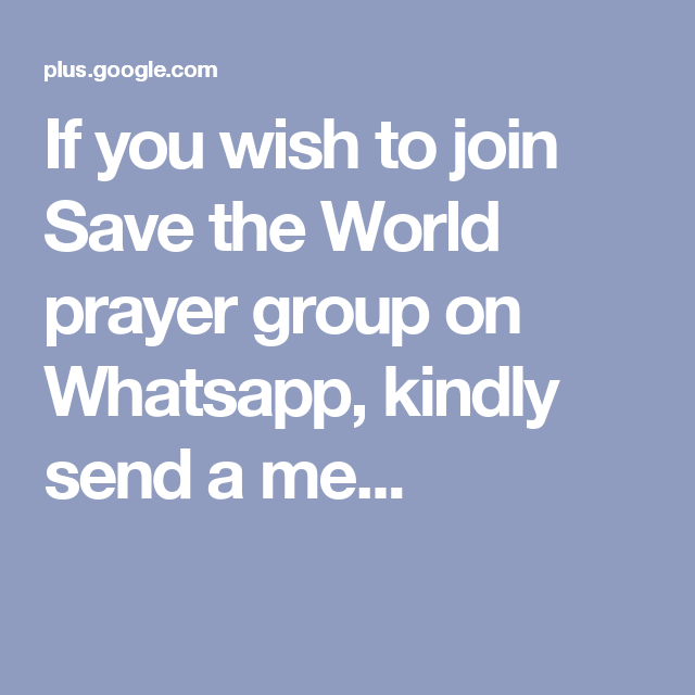 If you wish to join Save the World prayer group on Whatsapp