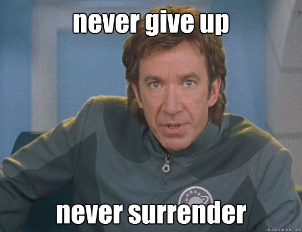 Never Give Up Never Surrender Tim Allen From Galaxy Quest