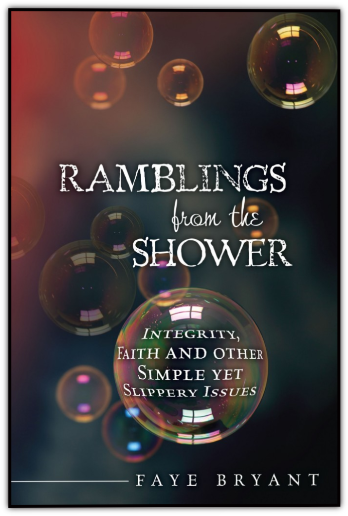 Ramblings From The Shower by, Faye Bryant