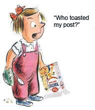 """I call them Post Toasties and you have to watch out for them.  If someone makes a comment of any kind on the Internet about you or your company, you want to know.  You don't want to get toasted (or roasted) by a """"postie"""" and not be able to answer it."""