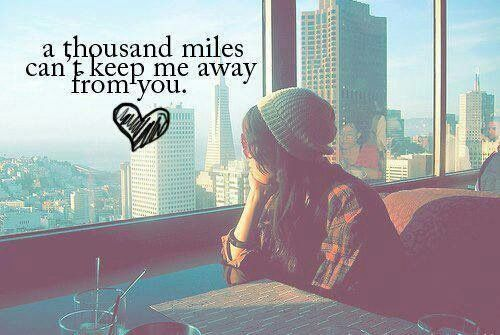 A Thousand Miles Cant Keep Me Away From You Quotez Pinterest Amazing Quotes About Going Away From Someone You Love