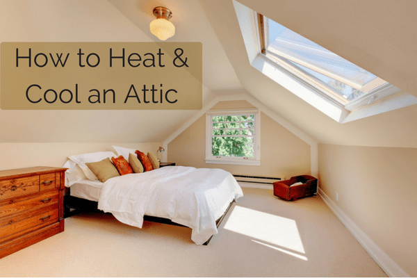 How To Heat And Cool An Attic A Guide To Options That Work Best In 2020 Attic Bedroom Attic Rooms Attic Design