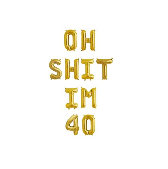 Oh Shit I'm 40 Gold Balloons,Oh Shit I'm 40 Letter Balloons,Old AF