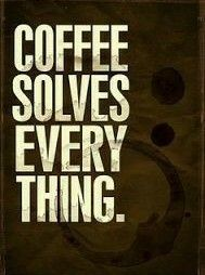 Coffee Solves Everything!☕