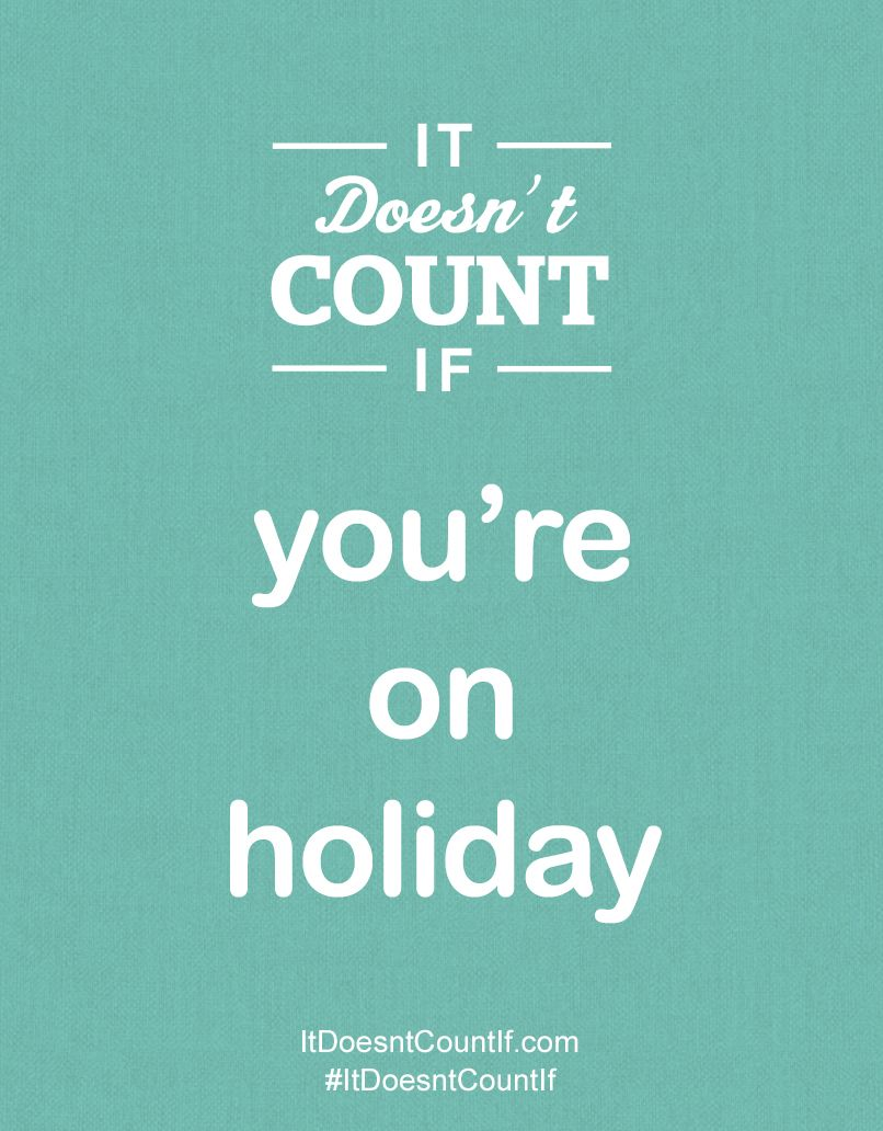 ItDoesntCountIf...you're on holiday. Create your own poster at ItDoesntCountIf.com