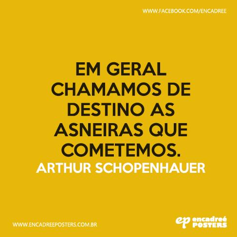 Em geral chamamos de destino as asneiras que cometemos. - Arthur Schopenhauer  http://www.encadreeposters.com.br/