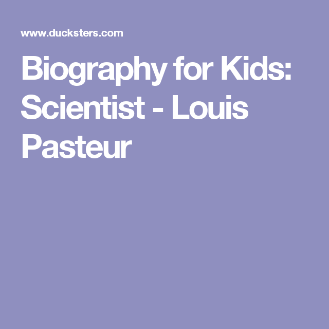 Biography for Kids: Scientist - Louis Pasteur | Inventor theme ...
