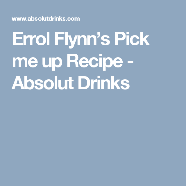 Errol Flynn S Pick Me Up Recipe Recipe Pick Me Up Errol Absolut