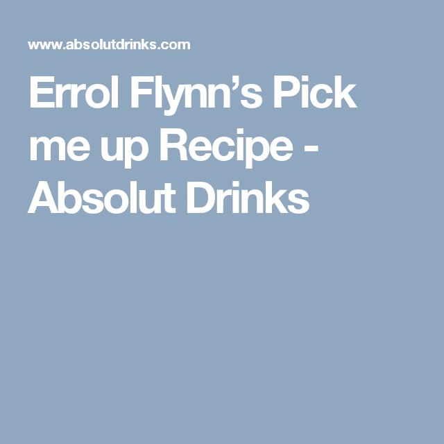 Errol Flynn S Pick Me Up Recipe Recipe Pick Me Up Errol Absolut