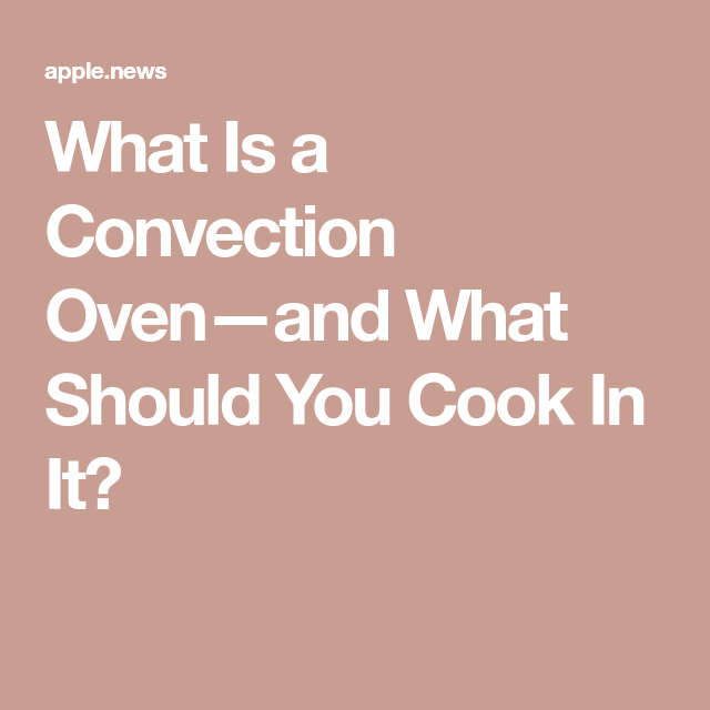 What Is A Convection Oven And What Should You Cook In It Myrecipes Convection Oven Recipes Convection Oven Cooking Convection Microwave Cooking