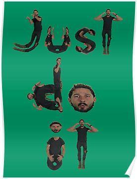 Shia Labeouf Just Do It Poster Meme Shirts Ideas Of Meme Shirts Memeshirts Meme Shirts Shia Labeouf Just Do It Posters Funny Pictures Memes Tumblr Funny