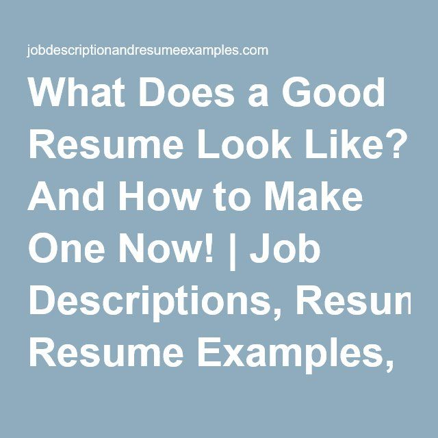 What Does a Good Resume Look Like? And How to Make One Now! Resume