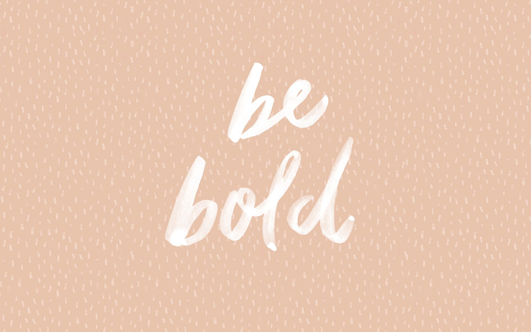 Blush Pastel Pink Be Bold Desktop Wallpaper Background Free Desktop Wallpaper Desktop Wallpaper Be Bold Quotes