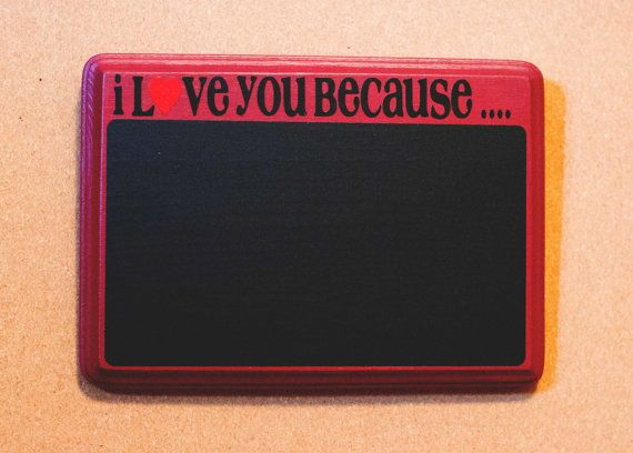 I Love You Because... Chalkboard Wooden by treasureHUNTcreation
