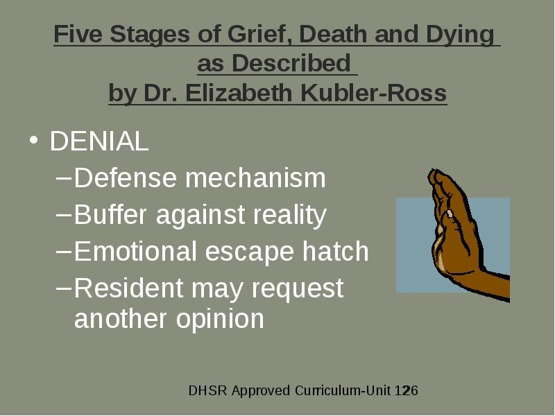the five stages of death and Doctors have identified five common stages of grief:  reminders of your loss,  like the anniversary of a death or a familiar song, can trigger the.