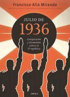 julio de 1936: conspiracion y alzamiento contra la ii republica-francisco alia miranda-9788498922080